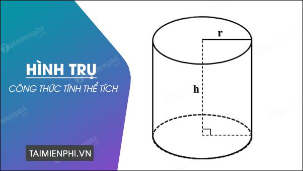 [taimienphi.vn] công thức tính thể tích hình trụ, có ví dụ minh họa